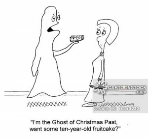 """""""I'm the Ghost of Christmas Past, want some ten-year-old fruitcake?"""""""